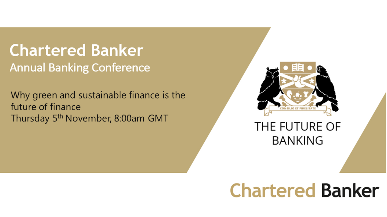 Chartered Banker Annual Banking Conference - Why green and sustainable finance is the future of finance